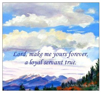 Lord, make me yours forever, a loyal servant true
